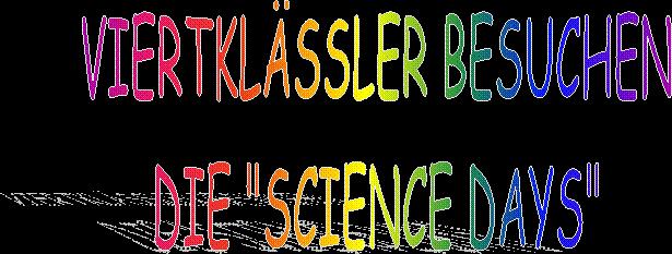 """VIERTKLÄSSLER BESUCHEN DIE """"SCIENCE DAYS"""""""